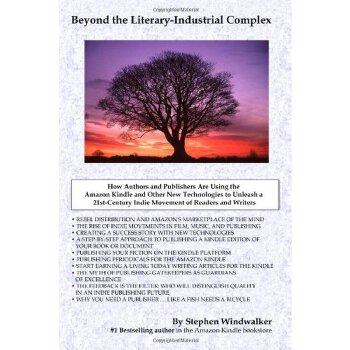 (第三方)Beyond The Literary-Industrial Complex: Using The Amazon Kindle And Other New Technologies To Unleash An Indie Movement Of Readers & Writers [ISBN: 978-0971577893]