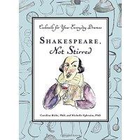 莎士比亚,不要搅拌:鸡尾酒 英文原版 精装 生活悠闲 Shakespeare, Not Stirred Caroline Bicks Tarcherperigee