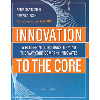 Innovation to the Core: A Blueprint for Transforming the Way Your Company Innovates 企业创新的蓝图