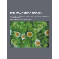 The Wagnerian Drama; An Attempt to Inspire a Better Appreciation of Wagner as a Dramatic Poet [ISBN: 978-1230350776]