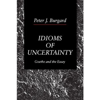idioms of uncertainty: goethe and the essay [isbn: 978