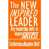 The New Inspired Leader: Key Leadership Skills to Inspire Success [ISBN: 978-1490357102]